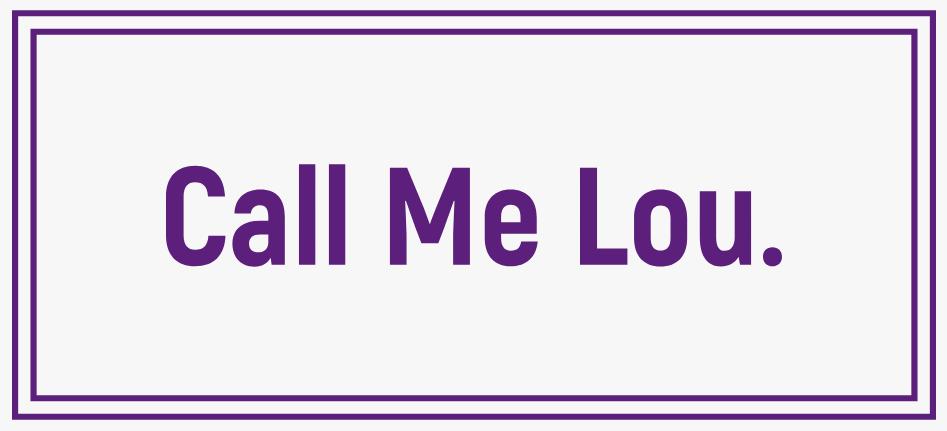 Call Me Lou.